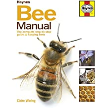 Bee Manual: The Complete Step-by-step Guide to Keeping Bees
