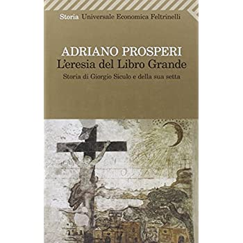 L'eresia Del Libro Grande. Storia Di Giorgio Siculo E Della Sua Setta