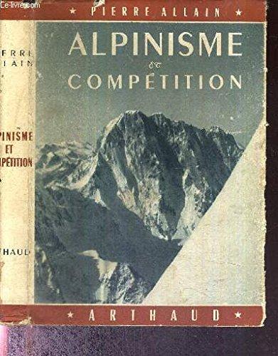 Alpinisme et compétition. préface de h. de segogne par Allain Pierre