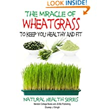 The Miracle of Wheatgrass - To keep you healthy and fit