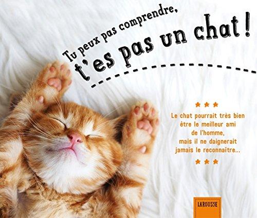 Le livre Tu peux pas comprendre, t'es pas un chat
