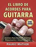 El Libro De Acordes Para Guitarra: Acordes Para Guitarra Acústica - Principiantes y Improvisadores