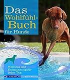 Das Wohlfühlbuch für Hunde: Wellness und Entspannung für jeden Tag (Cadmos Hundebuch)