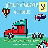 Véhicules Et Transports À Colorier. Dès 2 ans. Mon gros livre de coloriage pour petits garçons. Camions, avions, bateaux, tracteurs et plus: Je colorie sans déborder. Plus de 40 motifs à colorier...