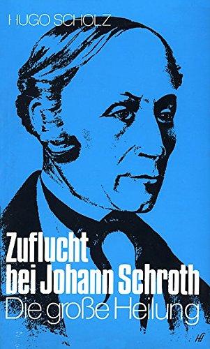 Zuflucht bei Johann Schroth: Die grosse Heilung