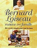 Bernard Loiseau cuisine en famille - Mes recettes simples pour tous les jours