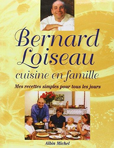 Bernard Loiseau cuisine en famille : Mes recettes simples pour tous les jours