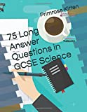 75 Long Answer Questions in GCSE Science