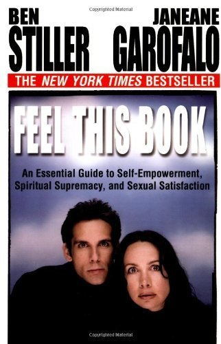 Feel This Book: An Essential Guide to Self-empowerment, Spiritual Supremacy and Sexual Satisfaction by Ben Stiller (2000-06-01)