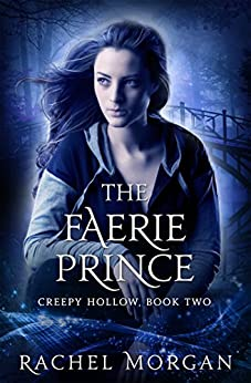 The Faerie Prince (Creepy Hollow Book 2) by [Morgan, Rachel]