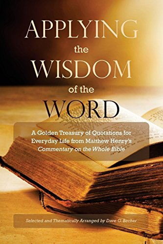 Applying the Wisdom of the Word: A Golden Treasury of Quotations for Everyday Life from Matthew Henry's Commentary on the Bible (English Edition) (L Word-becher)