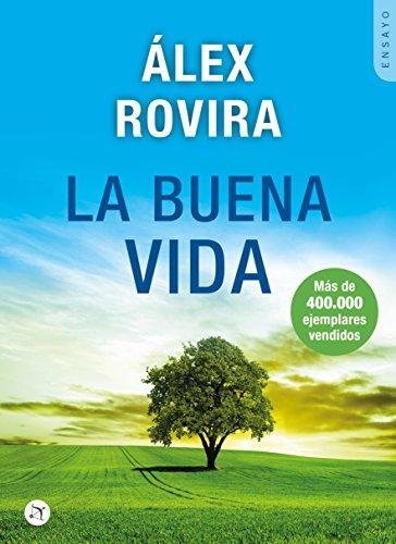 LA BUENA VIDA: BEST SELLER INTERNACIONAL Sobre el arte de vivir por Alex Rovira Celma