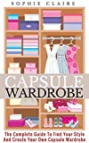 #2: Capsule Wardrobe: The Complete Guide To Find Your Style And Create Your Own Capsule Wardrobe