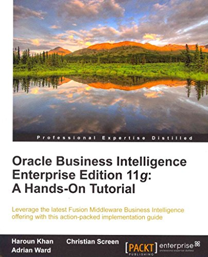 [(Oracle Business Intelligence Enterprise Edition 11g: A Hands-On Tutorial)] [By (author) Christian Screen ] published on (July, 2012)
