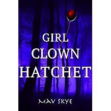 Girl Clown Hatchet: A Novel (Girl Clown Hatchet Suspense Series Book 1)