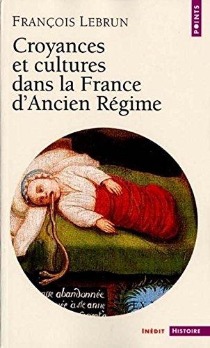 Croyances et cultures dans la France d'Ancien Régime par François Lebrun