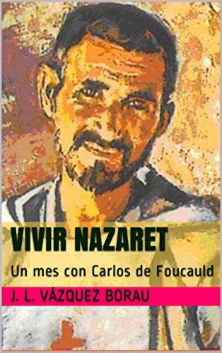 VIVIR NAZARET: Un mes con Carlos de Foucauld (Espiritualidad nº 3) por J. L. VÁZQUEZ BORAU