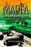 Malta: The Last Great Siege 1940 - 1943: The Last Great Siege 1940-1943