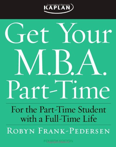 Get Your M.B.A. Part-Time: For the Part-Time