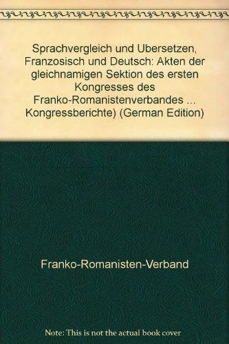 Sprachvergleich und Übersetzen: Französisch und Deutsch: Akten der gleichnamigen Sektion des ersten Kongresses des Franko-Romanistenverbandes (Mainz, ... 1998) (Romanistische Kongressberichte)