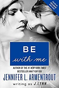 Be with Me: A Novel  by J. Lynn par Lynn