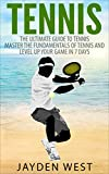 Tennis: The Ultimate Guide To Tennis – Master The Fundamentals Of Tennis And Level Up Your Game In 7 Days