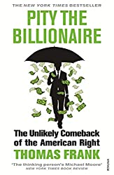 Pity the Billionaire: The Unlikely Comeback of the American Right (Vintage)