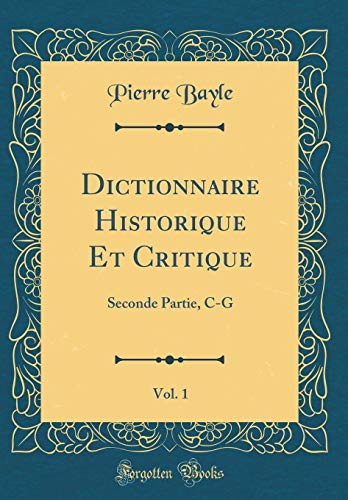 Dictionnaire Historique Et Critique, Vol. 1: Seconde Partie, C-G (Classic Reprint) par Pierre Bayle