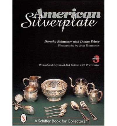 [(American Silverplate)] [ By (author) Dorothy T. Rainwater, By (author) H.Ivan Rainwater, Photographs by H.Ivan Rainwater, By (author) Donna Felger ] [November, 2000]