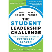 The Student Leadership Challenge: Five Practices for Becoming an Exemplary Leader (J–B Leadership Challenge: Kouzes/Posner)