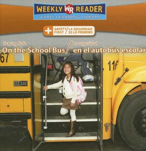 Staying Safe on the School Bus/La Seguridad En El Autobus Escolar (Safety First/ La Seguridad Es Lo Primero) por Joanne Mattern