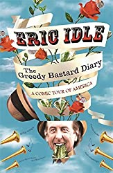 The Greedy Bastard Diary: A Comic Tour of America by Eric Idle (2014-05-22)
