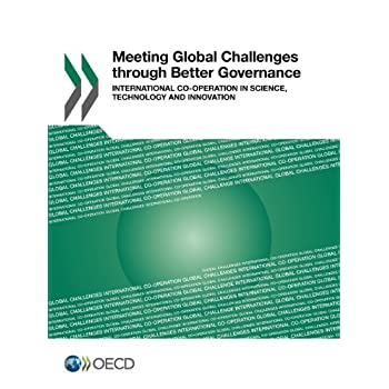 Meeting Global Challenges through Better Governance : International Co-Operation in Science, Technology and Innovation
