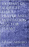 100 Days of Sobriety: Daily Prayer and Meditation, Just For Today. (English Edition)