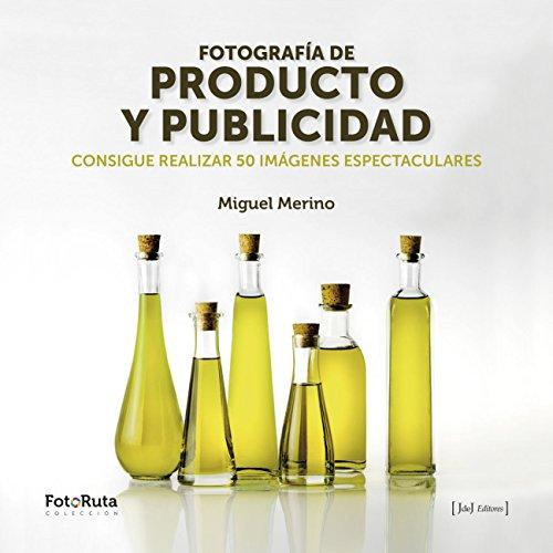 Fotografía de producto y publicidad: Consigue realizar 50 imágenes espectaculares por Miguel Merino