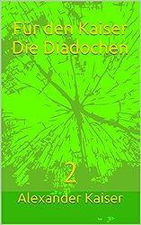 Für den Kaiser Die Diadochen: 2
