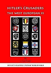 HITLER'S CRUSADERS:  The West European SS: Volume 3 (HITLER'S FIGHTING SS UNITS OF WORLD WAR II)