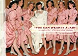 You Can Wear It Again: A Celebration of Bridesmaids' Dresses by MEG MATEO ILASCO (2005-11-10)