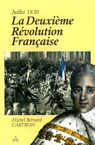 La Deuxième Révolution Française : Juillet 1830 par Michel-Bernard Cartron