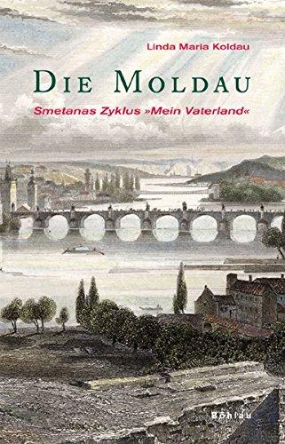 Die Moldau: Smetanas Zyklus »Mein Vaterland«