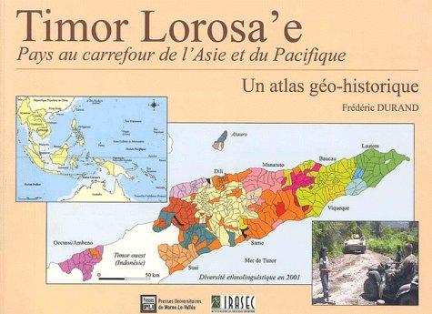 Timor Lorosa'e, pays au carrefour de l'Asie et du Pacifique. Un atlas géo-historique