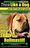 Bullmastiff, Bullmastiff Training AAA AKC: | Think Like a Dog, but Don't Eat Your Poop! | Bullmastiff Breed Expert Training |: Here's EXACTLY How To Train Your Bullmastiff