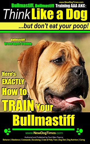 Bullmastiff, Bullmastiff Training AAA AKC: | Think Like a Dog, but Don't Eat Your Poop! | Bullmastiff Breed Expert Training |: Here's EXACTLY How To Train Your Bullmastiff (English Edition)