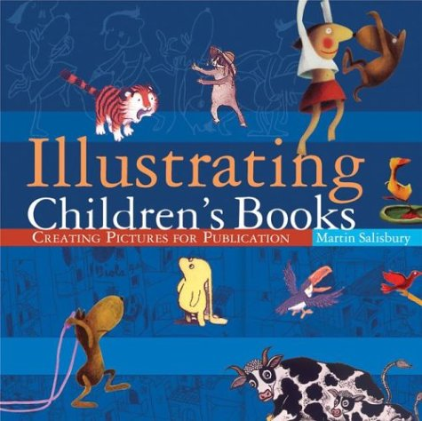 Illustrating Children's Books: Creating Pictures for Publication di Martin Salisbury