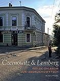 Czernowitz & Lemberg: In Fotos und Text