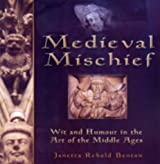 Medieval Mischief, Wit and Humour in the Art of the Middle Ages