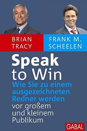 Speak to Win: Wie Sie zu einem ausgezeichneten Sprecher werden – vor großem und kleinem Publikum. (Dein Erfolg)