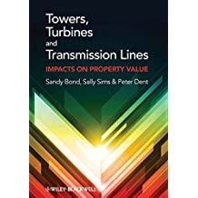 Towers, Turbines and Transmission Lines: Impacts On Property Value by Sandy Bond (2013-05-06)