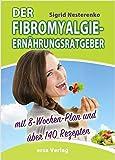 Der Fibromyalgie-Ernährungsberater: Mit 8-Wochen-Plan und über 140 Rezepten