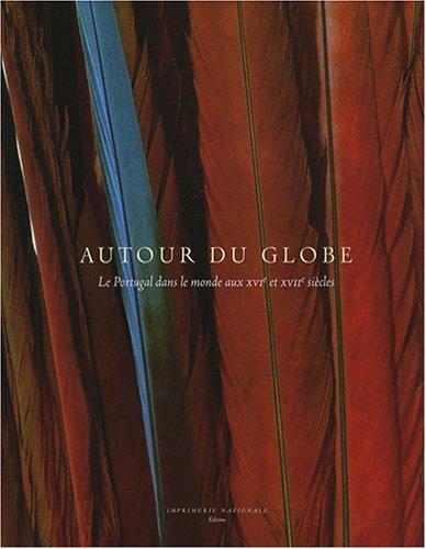 Autour du globe : Le Portugal dans le monde aux XVIe et XVIIe siècles par Jay A. Levenson